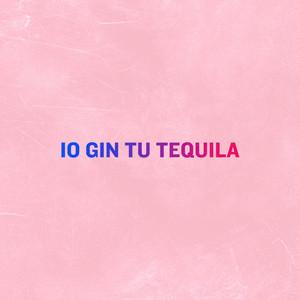 Io gin tu tequila