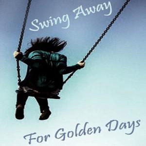 Swing Away For Golden Days