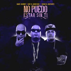 No Puedo Estar Sin Ti (feat. Kay El Agresivo & Genio El Mutante)