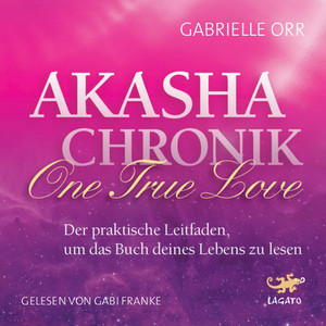 Akasha Chronik - One True Love (Der praktische Leitfaden, um das Buch deines Lebens zu lesen) Audiobook