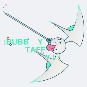 : BUBBYTAFFY ! :
