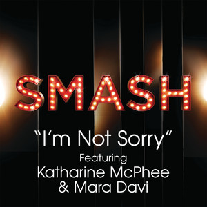 I'm Not Sorry (SMASH Cast Version) [feat. Katharine McPhee & Mara Davi]