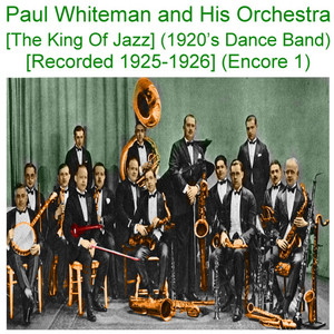 Paul Whiteman and His Orchestra (The King Of Jazz) [1920s Dance Band] [Recorded 1925 - 1926] [Encore 1] album