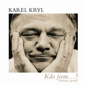 Kdo Jsem...?  - Karel Kryl