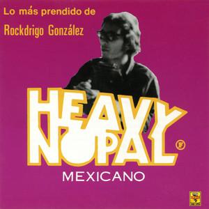 Lo Más Prendido de Rockdrigo González - Heavy Nopal
