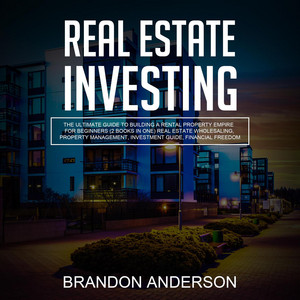Real Estate Investing - The Ultimate Guide to Building a Rental Property Empire for Beginners (2 Books in One) Real Estate Wholesaling, Property Management, Investment Guide, Financial Freedom [Unabridged]