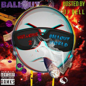 Welcome 2 Ballout World (Hosted by DJ Rell)