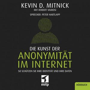 Die Kunst der Anonymität im Internet (So schützen Sie Ihre Identität und Ihre Daten)