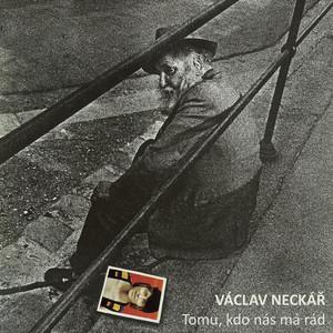 Václav Neckář - Tomu, Kdo Nás Má Rád (Bonus Track Version)