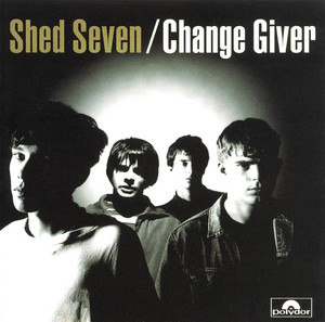 Shed Seven  Change Giver :Replay