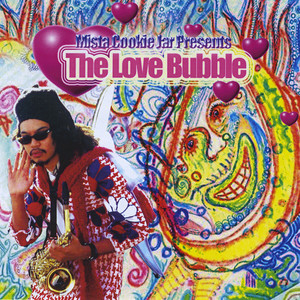 Mista Cookie Jar Presents: The Love Bubble