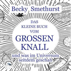 Das kleine Buch vom großen Knall - und was im Universum seitdem geschah (Ungekürzt) Audiobook
