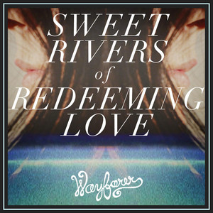 Sweet Rivers of Redeeming Love