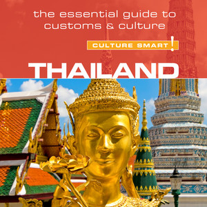 Thailand - Culture Smart! - The Essential Guide To Customs & Culture (Unabridged)