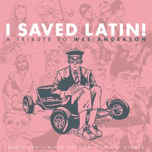 I Saved Latin! a Tribute to Wes Anderson - Bonus Tracks