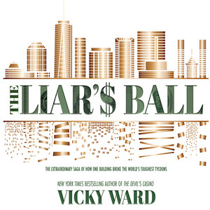 The Liar's Ball - The Extraordinary Saga of How One Building Broke the World's Toughest Tycoons (Unabridged)