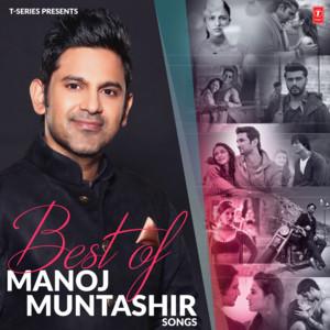 Best Of Manoj Muntashir Songs