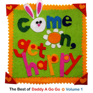 Come On, Get Happy (Best of Daddy A Go Go, Vol. 1)