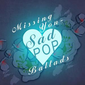Missing You - Sad Pop Ballads