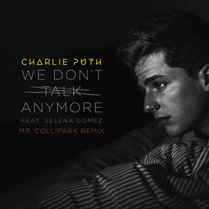 We Don't Talk Anymore (feat. Selena Gomez) [Mr. Collipark Remix]
