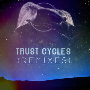 Trust Cycles [Remixes]