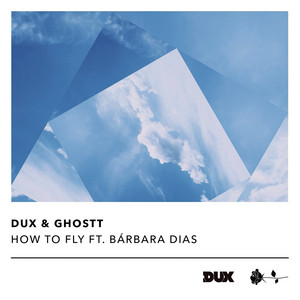 How to Fly (feat. Bárbara Dias) by DUX, GHOSTT, Bárbara Dias