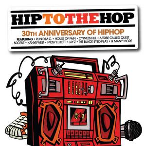 Hip To The Hop: 30th Anniversary Of Hip Hop Hip To Da Hop
