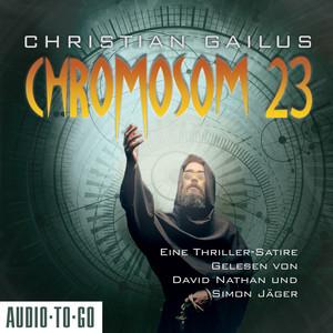 Chromosom 23 - Eine Thriller-Satire (ungekürzt) Audiobook
