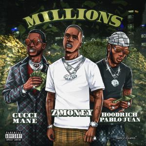 Millions (feat. Gucci Mane & Hoodrich Pablo Juan)