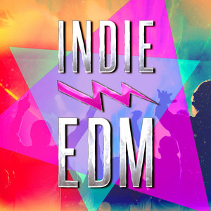 Indie EDM (Discover Some of the Best EDM, Dance, Dubstep and Electronic Party Music from Upcoming Underground Bands and Artists) album