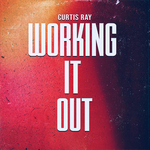 Curtis Ray - Working It out