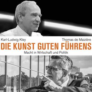 Die Kunst guten Führens: Macht in Wirtschaft und Politik Audiobook