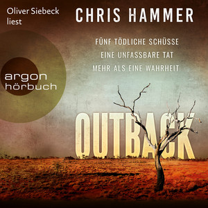 Kapitel 173 - Outback - Fünf tödliche Schüsse. Eine unfassbare Tat. Mehr als eine Wahrheit by Chris Hammer, Oliver Siebeck