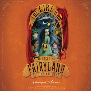 The Girl Who Raced Fairyland All the Way Home - Fairyland 5 (Unabridged)