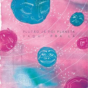 Daqui pra Lá by Plutão Já Foi Planeta