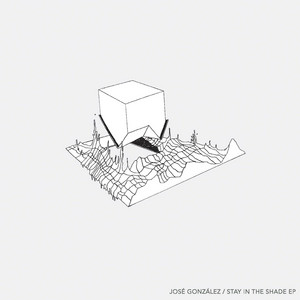 Stay In The Shade EP - Jose Gonzalez