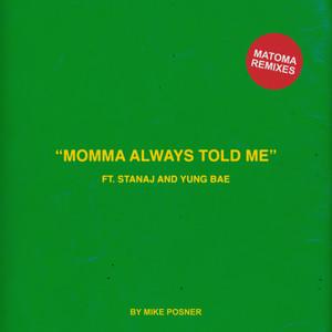 Momma Always Told Me (feat. Stanaj & Yung Bae) [Matoma Remixes]