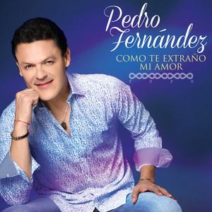 Como Te Extraño Mi Amor - Pedro Fernandez