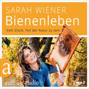 Bienenleben - Vom Glück, Teil der Natur zu sein (Gekürzt) Audiobook