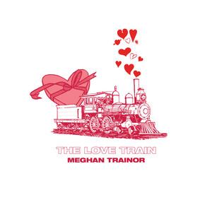 THE LOVE TRAIN - Meghan Trainor