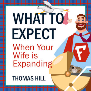 What to Expect When Your Wife is Expanding - A Reassuring Month-by-Month Guide for the Father-to-Be, Whether He Wants Advice or Not (Unabridged) Audiobook