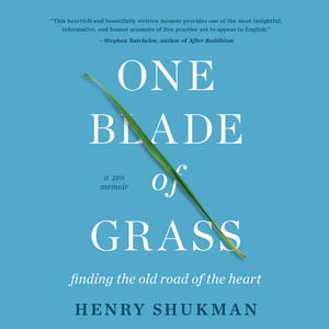 One Blade of Grass - Finding the Old Road of the Heart, a Zen Memoir (Unabridged)