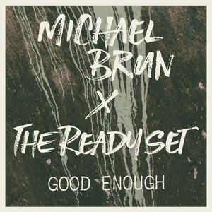 Good Enough (Michael Brun x The Ready Set)