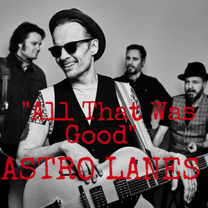 All That Was Good by Astro Lanes