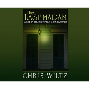 The Last Madam - A Life in the New Orleans Underworld (Unabridged)
