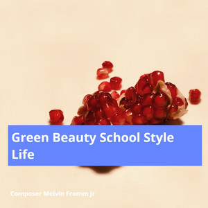 Green Beauty School Style Life by Composer Melvin Fromm Jr