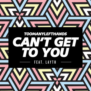 TooManyLeftHands - Can't get to you