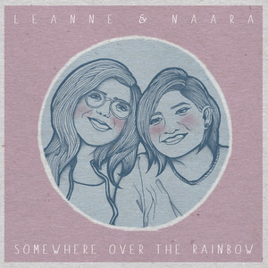 Somewhere Over The Rainbow - Leanne and Naara