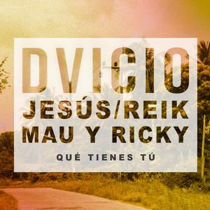 Qué Tienes Tú (feat. Jesús de Reik & Mau y Ricky) by Dvicio, Jesús Reik, Mau y Ricky