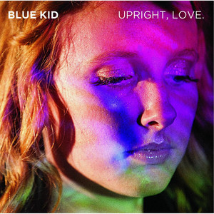 Upright, Love - Blue Kid